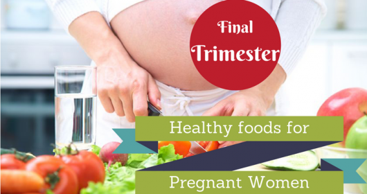 List of Healthy Foods to eat during the third trimester of Your Pregnancy