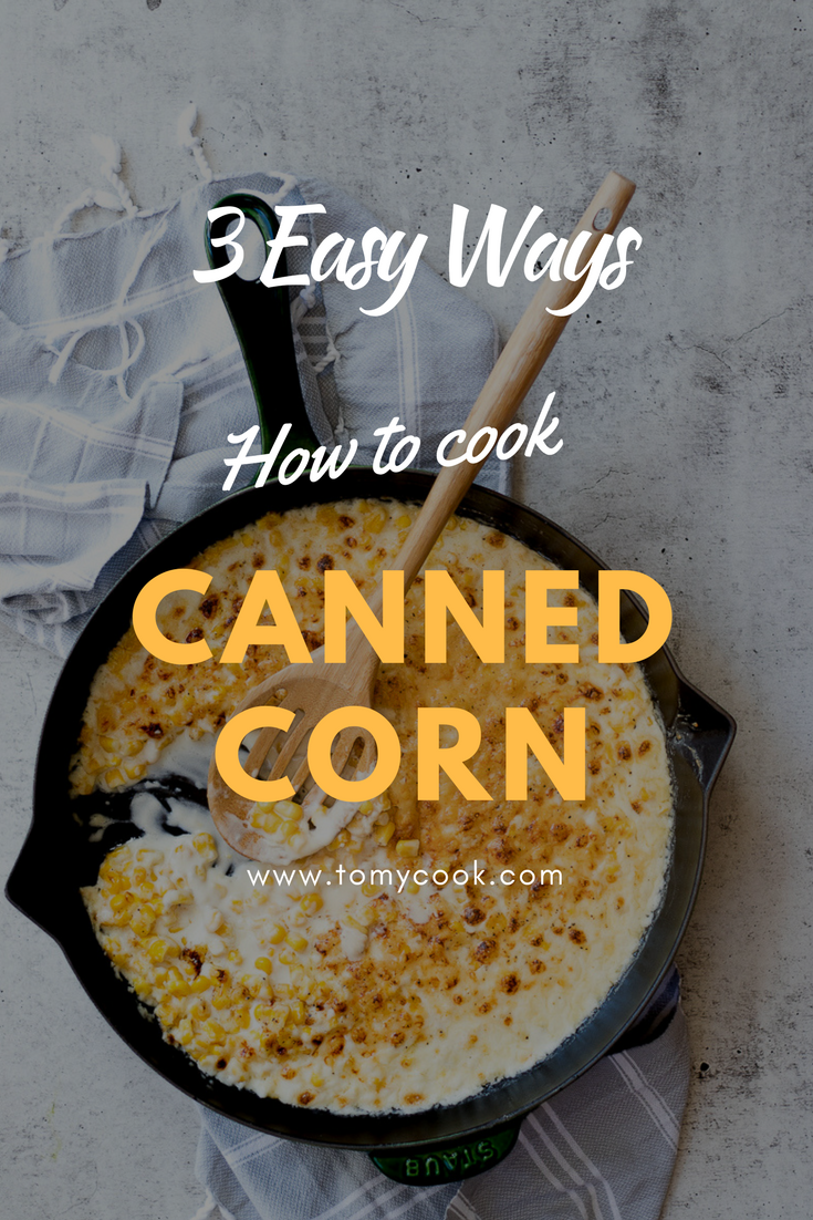 3 Easy Ways on How to Cook Canned Corn