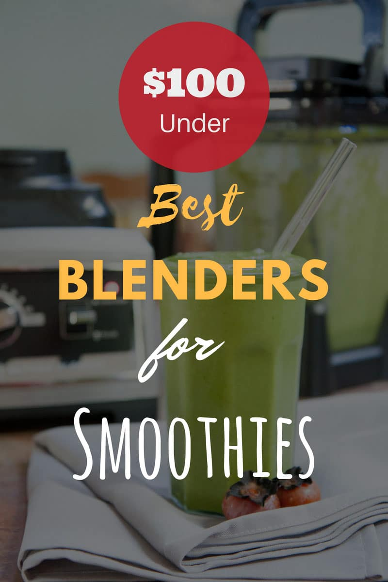 Best Blenders Under $100 for Smoothies Reviews 2019: Top 5+ Recommended 12 #cookymom